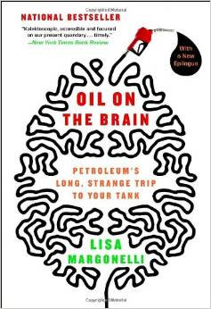Book: Oil on the Brain: Petroleum's Long, Strange Trip to Your Tank by Lisa Margonelli
